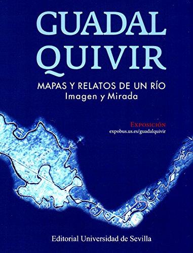 Guadalquivir.: Mapas y relatos de un río. Imagen y mirada (Biblioteca Universitaria)