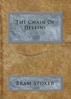 The Chain Of Destiny by [Stoker, Bram]