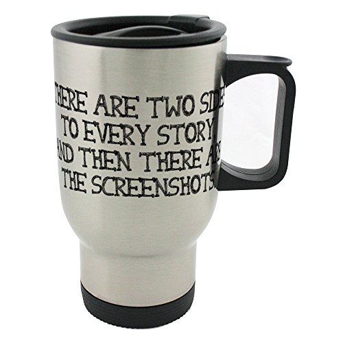 There are two sides to every story, and then there are the screenshots 14oz Stainless Steel mug