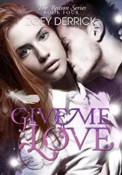 Give Me Love: Reason Series #4 (The Reason Series) by [Derrick, Zoey]