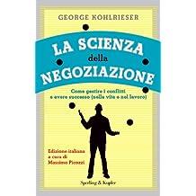 La scienza della negoziazione: Come gestire i conflitti e avere successo (nella vita e nel lavoro) (Varia. Economia) (Italian Edition)