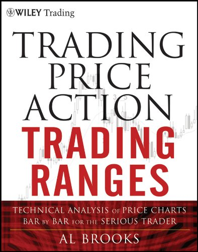 Trading Price Action Trading Ranges: Technical Analysis of Price Charts Bar by Bar for the Serious Trader (Wiley Trading Series)