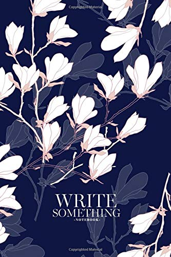 Notebook - Write something: Magnolia flower notebook, Daily Journal, Composition Book Journal, College Ruled Paper, 6 x 9 inches (100sheets) -