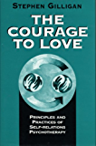 The Courage to Love: Principles and Practices of Self-Relations Psychotherapy