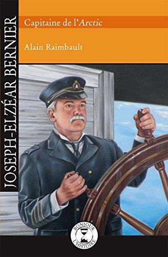 Joseph-Elzéar Bernier: Capitaine de l'Arctic par Alain Raimbault