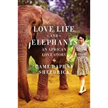 [(Love, Life, and Elephants: An African Love Story )] [Author: Daphne Jenkins Sheldrick] [May-2012]