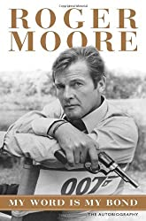 My Word Is My Bond: The Autobiography by Roger Moore (2008-11-15)