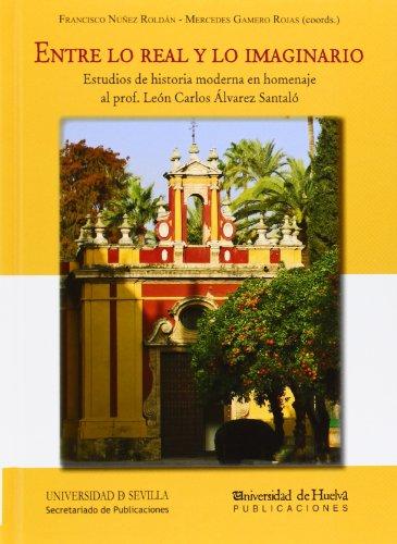 Descargar Libro Entre lo real y lo imaginario. Estudios de historia moderna en homenaje al prof. (Serie Historia y Geografía) de Francisco Nuñez Roldan