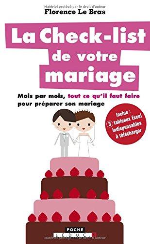 La check-list de votre mariage : Mois par mois, tout ce qu'il faut faire pour préparer son mariage par Florence Le Bras
