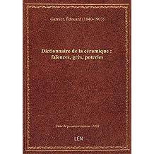 Dictionnaire de la céramique : faïences, grès, poteries / par Édouard Garnier,... ; aquarelles, marq