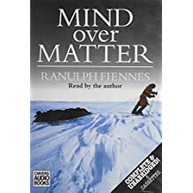 Mind over Matter: The Epic Crossing of the Antarctic Continent: His Epic Crossing of the Antarctic Continent