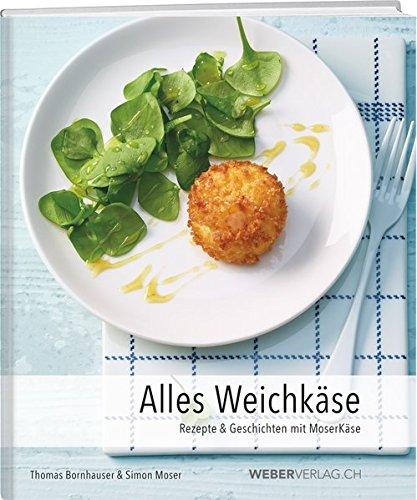 Alles Weichkäse: Rezepte & Geschichten mit MoserKäse