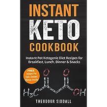 Instant Keto Cookbook: 40 Instant Pot Ketogenic Diet Recipes for Breakfast, Lunch, Dinner & Snacks (FREE Instant Pot Keto Desserts Bonus Inside) (English Edition)