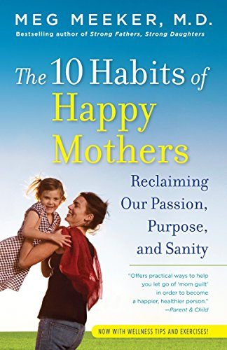 The 10 Habits of Happy Mothers: Reclaiming Our Passions, Purpose, and Sanity