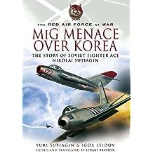 MiG Menace Over Korea: Nicolai Sutiagin, Top Ace Soviet of the Korean War