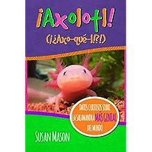 Axolotl! (Spanish): Datos Curiosos Sobre La Salamanda Más Genial Del Mundo - Libro Informativo Ilustrado Para Niños