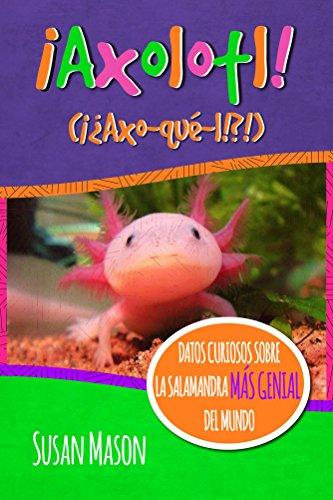 Axolotl! (Spanish): Datos Curiosos Sobre La Salamanda Más Genial Del Mundo - Libro Informativo Ilustrado Para Niños por Susan Mason