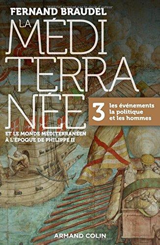 La Méditerranée et le monde méditerranéen à l'époque de Philippe II - 3. Les événements, la politiqu: 3. Les événements, la politique et les hommes