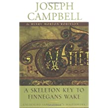 A Skeleton Key to Finnegans Wake: James Joyce's Masterwork Revealed (The Collected Works of Joseph Campbell)