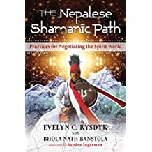 The Nepalese Shamanic Path: Practices for Negotiating the Spirit World