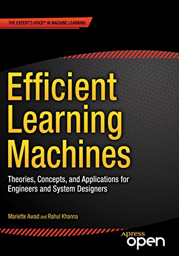 Efficient Learning Machines: Theories, Concepts, and Applications for Engineers and System Designers (English Edition) por Mariette Awad