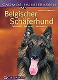 Belgischer Schäferhund: Charakter - Erziehung - Gesundheit (Cadmos Hundepraxis)