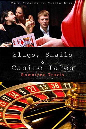 slugs-snails-and-casino-tales-true-stories-of-casino-life