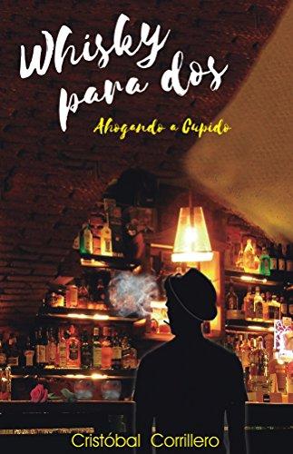 Whisky Para Dos: Ahogando a Cupido por Cristóbal Corrillero Ibañez