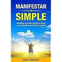 Manifestar es Simple - Ley de la Atracción Manifestada: Prueba tu increíble experimento de 30 días y mis 4 pasos secretos