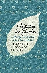 Writing the Garden by Elizabeth Barlow Rogers (2014-04-24)