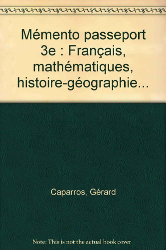 Mémento passeport 3e : Français, mathématiques, histoire-géographie... par Gérard Caparros, Collectif, Annie Mauffrey, Annie Sussel, Isdey Cohen
