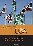 Vivre les USA: Le guide pratique de la vie aux États-Unis d'Amérique (Vivre Le Monde)