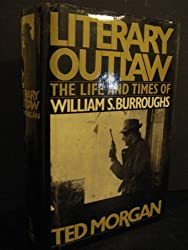 Literary Outlaw: The Life and Times of William S.Burroughs
