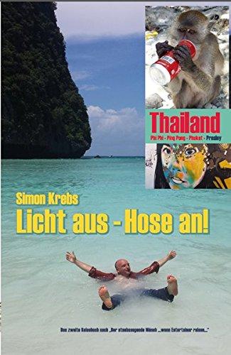 Licht aus - Hose an!: Thailand - Phi Phi - Ping Ping - Phuket - Presley -