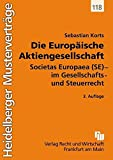 Die Europäische Aktiengesellschaft: Societas Europaea (SE) - im Gesellschafts- und Steuerrecht (Heidelberger Musterverträge) - Sebastian Korts