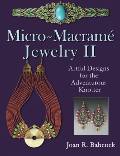 Micro-Macrame Jewelry II: Artful Designs for the Adventurous Knotter por Joan R Babcock