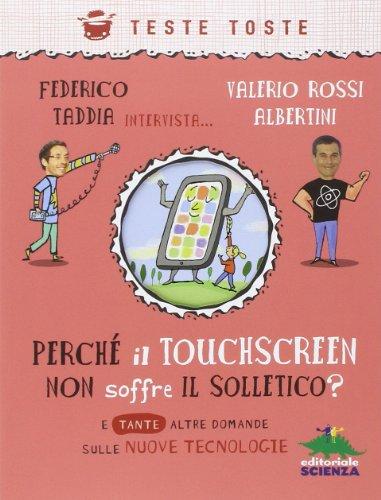 Perch il touchscreen non soffre il solletico? E tante altre domande sulle nuove tecnologie