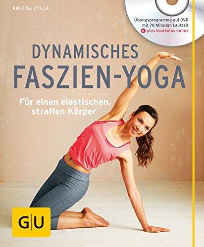 Preisvergleich Produktbild Dynamisches Faszien-Yoga (mit DVD): Für einen elastischen, straffen Körper (GU Multimedia Körper, Geist & Seele)