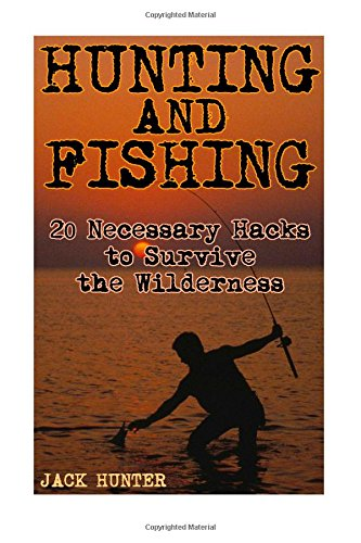 hunting-and-fishing-20-necessary-hacks-to-survive-the-wilderness-survival-guide-survival-gear-surviv