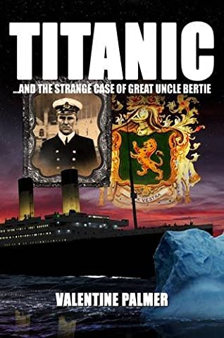 Titanic!: The Strange Case of Great Uncle Bertie by Valentine Palmer (2012-03-17)