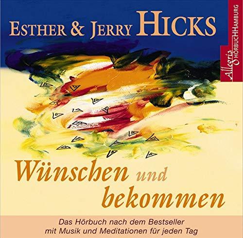 Wünschen und bekommen: Abrahams Anleitung zur Erfüllung Ihrer Wünsche: 1 CD (Affirmationen-cd)