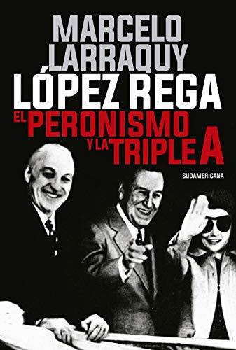 López Rega: El peronismo y la Triple A