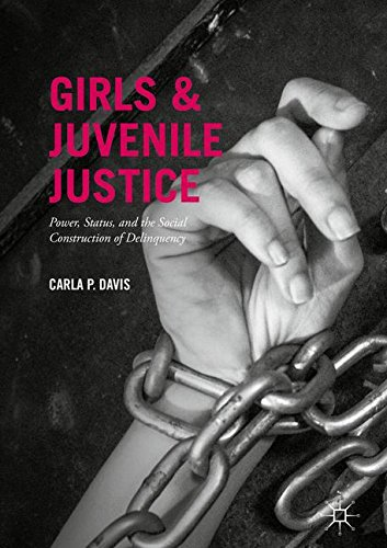 Girls and Juvenile Justice: Power, Status, and the Social Construction of Delinquency