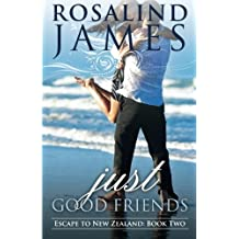 Just Good Friends: Escape to New Zealand Book Two by Rosalind James (2012-12-31)