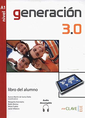 Generation 3.0. Libro del alumno. Con espansione online. Con CD Audio. Per le Scuole superiori: Generación 3.0 - Libro del alumno (A1) + audio descargable por Margarita Avendaño, Belén Muñoz, Nitzia Tudela, Javier Villatoro Aurora Martín de Santa Olalla