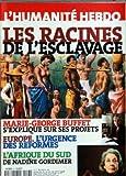 HUMANITE HEBDO (L') [No 23] du 23/04/1998 - LES RACINES DE L'ESCLAVAGE - MARIE-GEORGE BUFFET S'EXPLIQUE SUR SES PROJETS - EUROPE L'URGENCE DES REFORMES - L'AFRIQUE DU SUD PAR NADINE GORDIMER - CA S'EST PASSE CETTE SEMAINE - A NOTRE AVIS â
