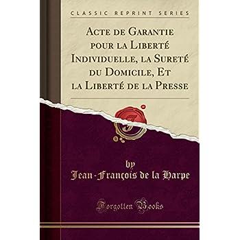 Acte de Garantie Pour La Liberté Individuelle, La Sureté Du Domicile, Et La Liberté de la Presse (Classic Reprint)
