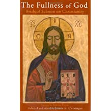 Fullness of God: Frithjof Schuon On Christianity (Library of Perennial Philosophy): Frithjof Schuon On Christianity (Library of Perennial Philosophy)
