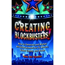 Creating Blockbusters!: How to Generate and Market Hit Entertainment for TV, Movies, Video Games, and Books