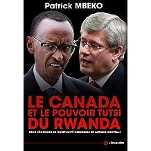 Le Canada et le Pouvoir Tutsi du Rwanda: Deux décennies de complicité criminelle en Afrique centrale